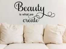 'Beauty is what we create' wall art sticker, quote, vinyl transfer.